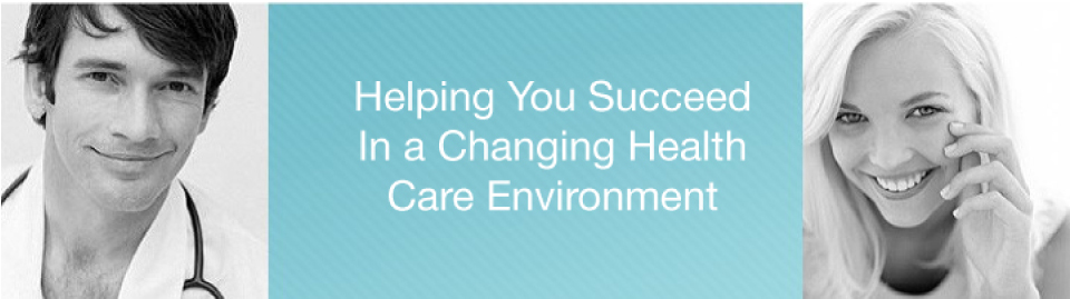 Helping You Succeed In a Changing Healthcare Environment